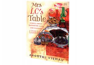 Mrs LC's Table: Stories about Kayasth Food and Culture