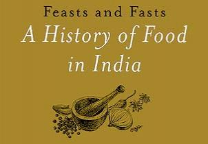 Feasts And Fasts: A History Of Food In India