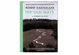 Moveable Type: The Beauty and Clarity of The Old Ways: A Journey On Foot by Robert Macfarlane